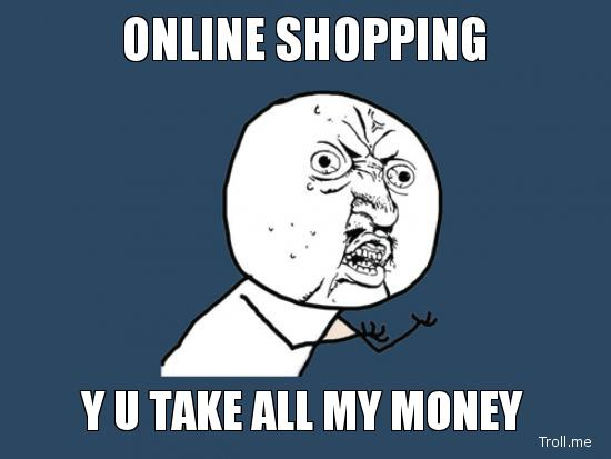 online-shopping-y-u-take-all-my-money.jpg